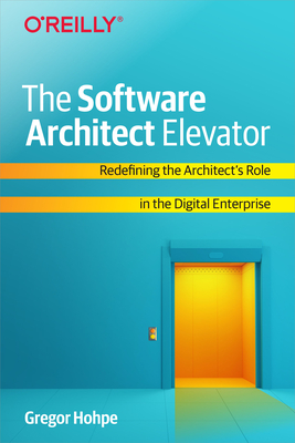 The Software Architect Elevator: Redefining the Architect's Role in the Digital Enterprise Cover Image