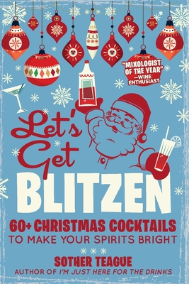 Let's Get Blitzen: 60+ Christmas Cocktails to Make Your Spirits Bright Cover Image