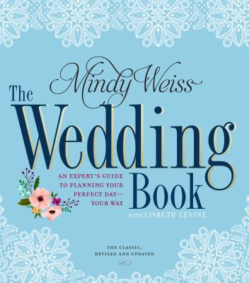 The Wedding Book: An Expert's Guide to Planning Your Perfect Day--Your Way Cover Image