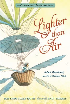 Lighter than Air: Sophie Blanchard, the First Woman Pilot: Candlewick Biographies Cover Image