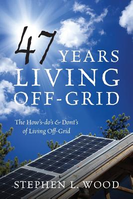 47 Years Living Off-Grid: The How's-do's & Dont's of Living Off-Grid Cover Image