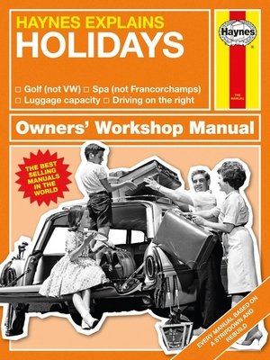 Haynes Explains: Holidays Owners' Workshop Manual: Golf (not VW) * Spa (not Francorchamps) * Luggage capacity * Driving on the right Cover Image