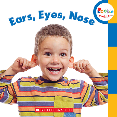 Ears, Eyes, Nose (Rookie Toddler) Cover Image