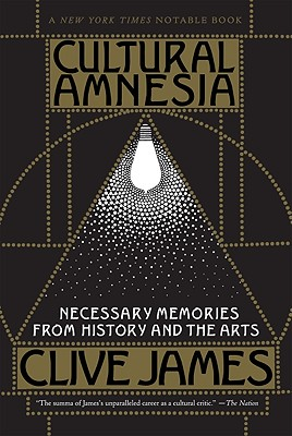 Cultural Amnesia: Necessary Memories from History and the Arts Cover Image