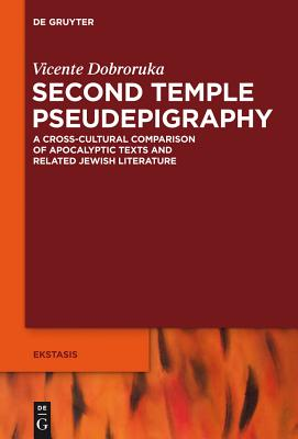 Second Temple Pseudepigraphy: A Cross-Cultural Comparison of Apocalyptic Texts and Related Jewish Literature Cover Image