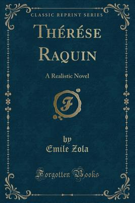 Therese Raquin: A Realistic Novel (Classic Reprint) Cover Image