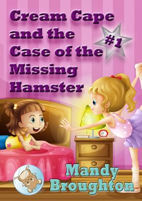 Cream Cape and the Case of the Missing Hamster: #1 Cover Image