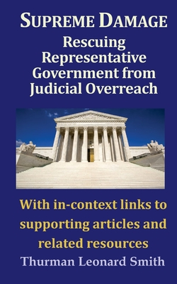 Supreme Damage: Rescuing Representative Government from Judicial Overreach Cover Image