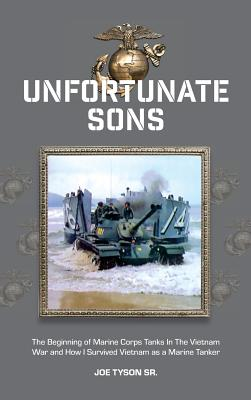 Unfortunate Sons: The Beginning of Marine Corps Tanks In The Vietnam War and how I survived Vietnam as a marine tanker Cover Image