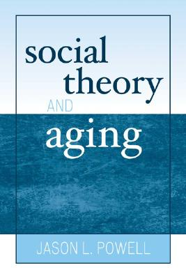 Social Theory and Aging (New Social Formations) Cover Image