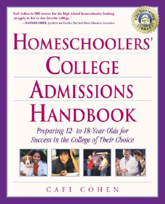 Homeschoolers' College Admissions Handbook: Preparing 12- To 18-Year-Olds for Success in the College of Their Choice Cover Image