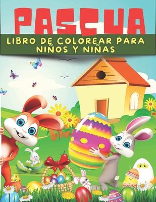 Libro De Pascua Para Colorear Para Niños Y Niñas: Libro entretenido para colorear huevos, conejitos y animales de Pascua. Colección de Pascua con dibu cover