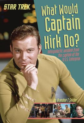 What Would Captain Kirk Do?: Intergalactic Wisdom from the Captain of the U.S.S. Enterprise (Star Trek) Cover Image