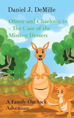Oliver and Charlotte in - The Case of the Missing Dessert: A Family Outback Adventure Cover Image