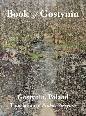 Book of Gostynin, Poland: Translation of Pinkas Gostynin Cover Image