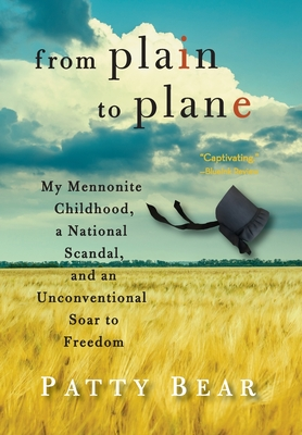 From Plain to Plane: My Mennonite Childhood, a National Scandal, and an Unconventional Soar to Freedom Cover Image
