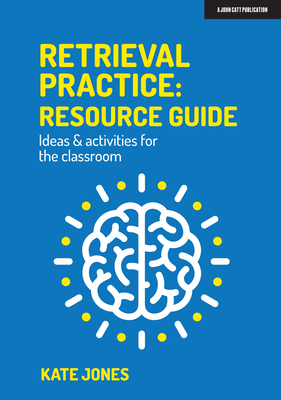 Retrieval Practice: Resource Guide Ideas & Activities for the Classroom Cover Image