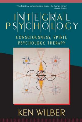 Integral Psychology: Consciousness, Spirit, Psychology, Therapy Cover Image