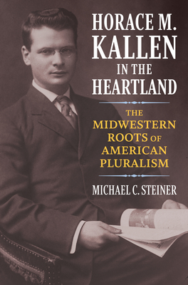 Horace M. Kallen in the Heartland: The Midwestern Roots of American Pluralism Cover Image