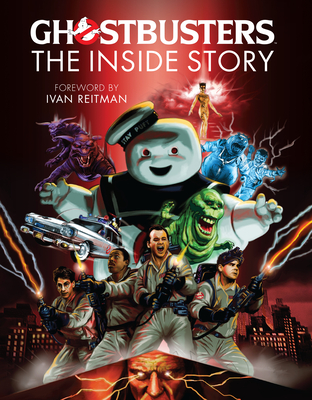 Ghostbusters: The Inside Story: Stories from the cast and crew of the beloved films Cover Image