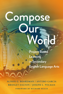 Compose Our World: Project-Based Learning in Secondary English Language Arts (Language and Literacy) Cover Image