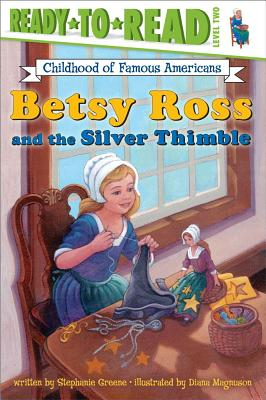 Betsy Ross and the Silver Thimble: Ready-to-Read Level 2 (Ready-to-Read Childhood of Famous Americans) Cover Image