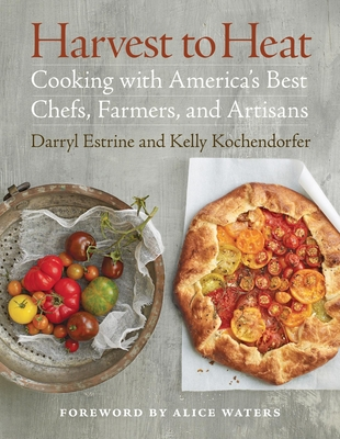 Harvest to Heat: Cooking with America's Best Chefs, Farmers, and Artisans Cover Image