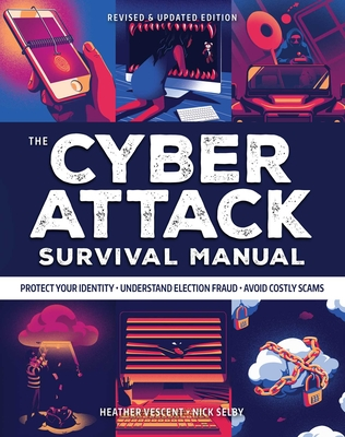 Cyber Attack Survival Manual: From Identity Theft to The Digital Apocalypse:  and Everything in Between | 2020 Paperback | Identify Theft | Bitcoin | Deep Web | Hackers | Online Security | Fake News (Survival Series) Cover Image
