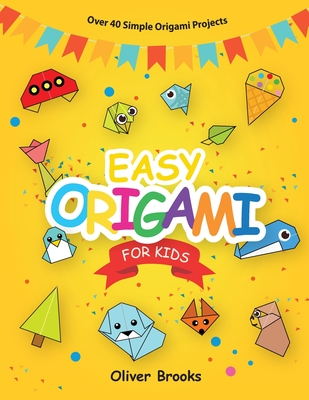 Easy Origami for Kids: Over 40 Origami Instructions For Beginners. Simple Flowers, Cats, Dogs, Dinosaurs, Birds, Toys and much more for Kids! Cover Image