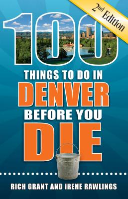 100 Things to Do in Denver Before You Die, 2nd Edition (100 Things to Do Before You Die) Cover Image