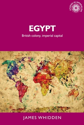Egypt: British Colony and Imperial Capital (Studies in Imperialism #147) Cover Image