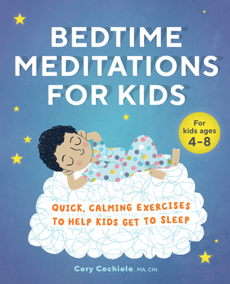Bedtime Meditations for Kids: Quick, Calming Exercises to Help Kids Get to Sleep Cover Image