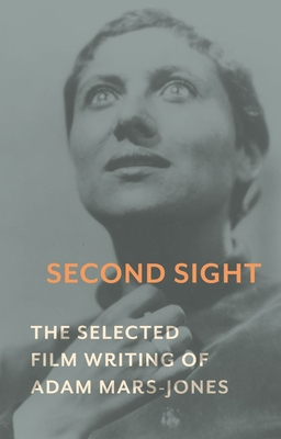 Second Sight: The Selected Film Writing of Adam Mars-Jones Cover Image