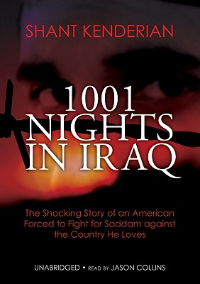 1001 Nights in Iraq: The Shocking Story of an American Forced to Fight for Saddam Against the Country He Loves Cover Image