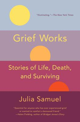 Grief Works: Stories of Life, Death, and Surviving Cover Image