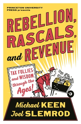 Rebellion, Rascals, and Revenue: Tax Follies and Wisdom Through the Ages Cover Image