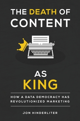 The Death of Content as King: How a Data Democracy Has Revolutionized Marketing Cover Image