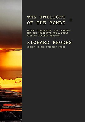 The Twilight of the Bombs: Recent Challenges, New Dangers, and the Prospects for a World Without Nuclear Weapons Cover Image