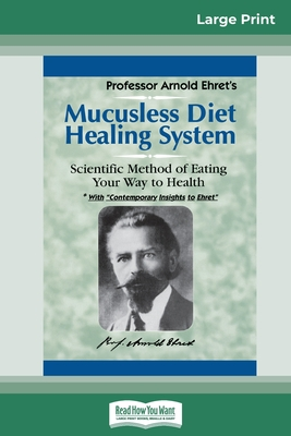 Mucusless Diet Healing System: A Scientific Method of Eating Your Way to Health (16pt Large Print Edition) Cover Image