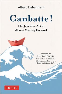 Ganbatte!: The Japanese Art of Always Moving Forward cover
