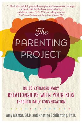 The Parenting Project: Build Extraordinary Relationships With Your Kids Through Daily Conversation Cover Image