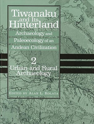 Tiwanaku and Its Hinterland: Archaeology and Paleoecology of an Andean Civilization Volume 2: Urban and Rural Archaeology Cover Image