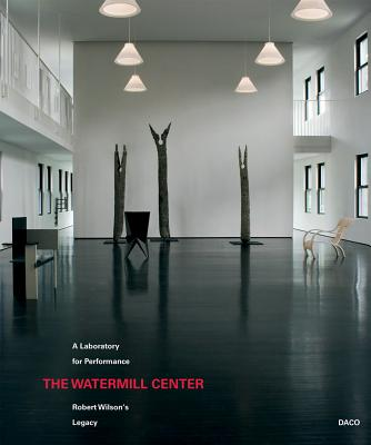 The Watermill Center: A Laboratory for Performance: Robert Wilson's Legacy Cover Image
