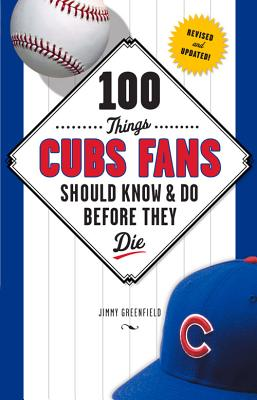 100 Things Cubs Fans Should Know & Do Before They Die Cover Image