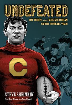 Undefeated: Jim Thorpe and the Carlisle Indian School Football Team by Steve Sheinkin