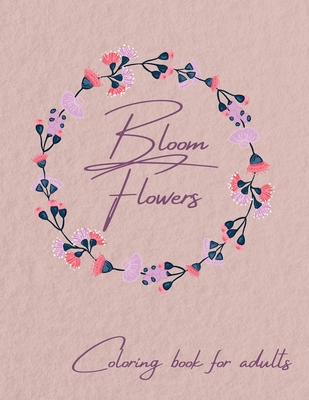 Bloom Flowers Coloring Book for Adults Cover Image