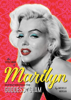 The Little Book of Marilyn: Inspiration from the Goddess of Glam Cover Image