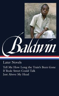 James Baldwin: Later Novels (LOA #272): Tell Me How Long the Train's Been Gone / If Beale Street Could Talk / Just Above  My Head (Library of America James Baldwin Edition #3) Cover Image