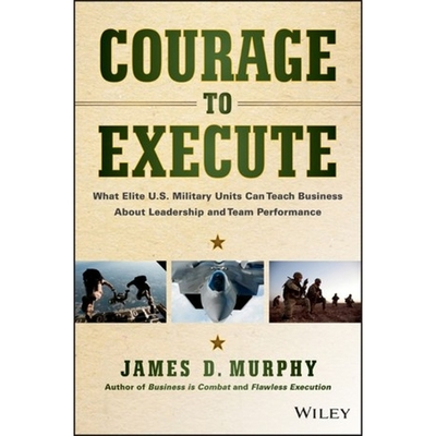 Courage to Execute Lib/E: What Elite U.S. Military Units Can Teach Business about Leadership and Team Performance Cover Image