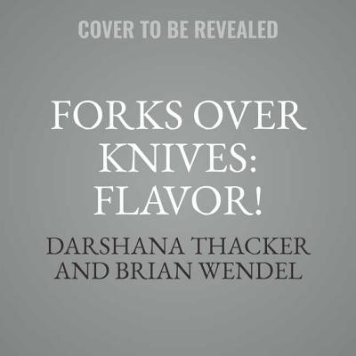 Forks Over Knives: Flavor!: Delicious, Whole-Food, Plant-Based Recipes to Cook Every Day Cover Image